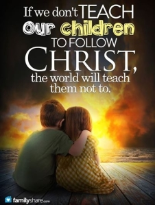 If-we-dont-teach-our-children-to-follow-Christ-the-world-will-teach-them-not-to